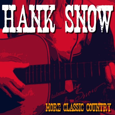 Hank Snow - More Classic Country - Hank Snow