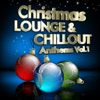 Christmas Lounge & Chill Out Anthems, Vol. 1 (Best Songs for Xmas, 100  Pure Energy)