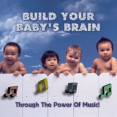 Build Your Baby's Brain - Through the Power of Music