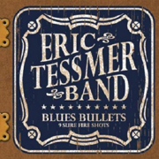 Blues Bullets - The Eric Tessmer Band - The Eric Tessmer Band