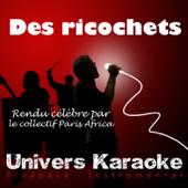 Des ricochets (Rendu célèbre par le collectif Paris-Africa) [Karaoke Version]