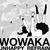 Unhappy Refrain-wowaka