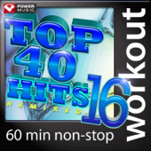 Top 40 Hits Remixed, Vol. 16 (60 Minute Non-Stop Workout Mix) [128 BPM]