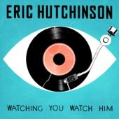 Eric Hutchinson - Watching You Watch Him