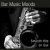 Bar Music Moods - Smooth Hits On Sax - Atlantic Five Sax Department