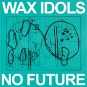 Wax Idols - Bad Future
