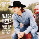 Wade Hayes - When The Wrong One Loves You Right (Album Version)