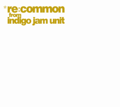 re:common from Indigo Jam Unit