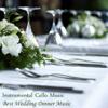 Instrumental Cello Music - Best Wedding Dinner Music - Wedding Dinner Music
