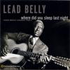 Where Did You Sleep Last Night: Lead Belly Legacy, Vol. 1 - Lead Belly