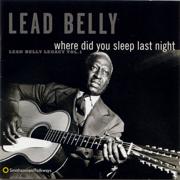 Where Did You Sleep Last Night: Lead Belly Legacy, Vol. 1 - Lead Belly - Lead Belly