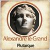 Plutarque - Alexandre le Grand - Biographie d'un conquérant portada