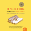 Barry Schwartz - The Paradox of Choice: Why More is Less (Unabridged) artwork
