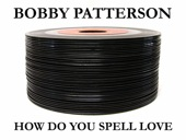 Bobby Patterson - How Do You Spell Love