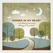 Hidden in My Heart: A Lullaby Journey Through Scripture - Scripture Lullabies - Scripture Lullabies