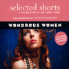 Teolinda Gersao, Kim Edwards, Allan Gurganus, David Haynes, D. H. Lawrence & Richard Russo - Selected Shorts: Wondrous Women (Original Staging)  artwork