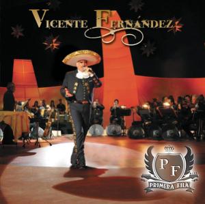 Vicente Fernández - Vicente Fernández: Primera Fila (En Vivo)