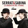La Orquesta del Titanic - Serrat & Sabina