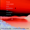 The Voyage: An Opera In Three Acts - Landestheater Linz & Philip Glass