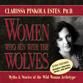 Women Who Run with the Wolves: Myths and Stories of the Wild Woman Archetype - Clarissa Pinkola Estés, PhD mp3 download
