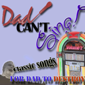Dad Can't Sing! Classic Songs for Dad to Destroy, Vol. 2 - EP