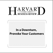 Download In a Downturn, Provoke Your Customers (Harvard Business Review) (Unabridged) Audio Book