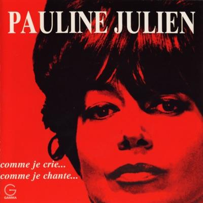 Comme je crie... comme je chante... - Pauline Julien