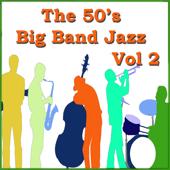 The 50's Big Band Jazz Vol 2