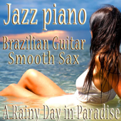Jazz Piano, Brazilian Guitar, Smooth Sax Sensual Bossa Nova Vocals Relaxing Music Instrumentals, Jazz for a Rainy Day in Paradise