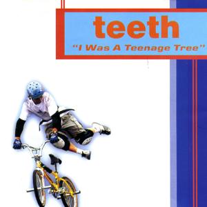 Teeth - I Was a Teenage Tree