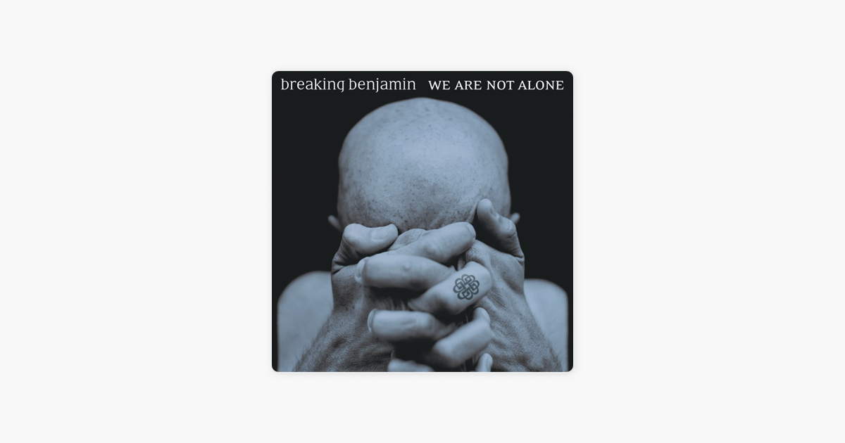 We Are Not Alone By Breaking Benjamin On Apple Music