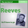 He'll Have to Go: The Very Best Of - Jim Reeves
