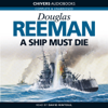 A Ship Must Die (Unabridged) - Douglas Reeman