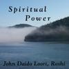 Spiritual Power: Exploring Spiritual Powers - John Daido Loori Roshi