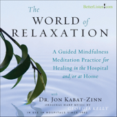 World of Relaxation: A Guided Mindfulness Meditation Practice for Healing In the Hospital And/or At Home