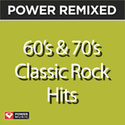 Power Remixed: 60's & 70's Classic Rock Hits (DJ Friendly Full Length Mixes) - Power Music Workout - Power Music Workout
