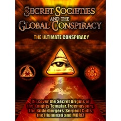 Secret Societies and the Global Conspiracy: Featuring 3 Separate Investigations