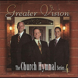 Greater Vision - The Church Hymnal Series, Vol. 4