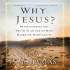 Ravi Zacharias - Why Jesus?: Rediscovering His Truth in an Age of Mass-Marketed Spirituality (Unabridged) artwork