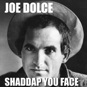 Shaddap You Face - Joe Dolce - Joe Dolce