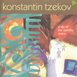 Konstantin Tzekov - A Sip of the Earth Rivers