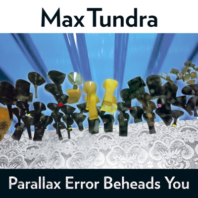 Parallax Error Beheads You - Max Tundra