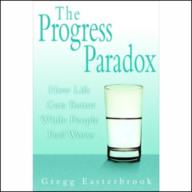The Progress Paradox: How Life Gets Better While People Feel Worse audiobook
