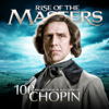 Chopin - 100 Supreme Classical Masterpieces: Rise of the Masters - Разные артисты