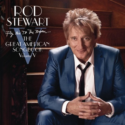 Fly Me to the Moon... The Great American Songbook, Vol. V - Rod Stewart