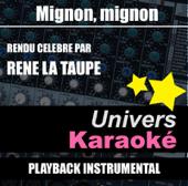 Mignon mignon (Rendu célèbre par René la Taupe) [Version karaoké]