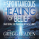 Gregg Braden - The Spontaneous Healing of Belief: Shattering the Paradigm of False Limits (Unabridged)