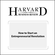 How to Start an Entrepreneurial Revolution (Harvard Business Review) (Unabridged)