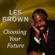Choosing Your Future - Les Brown