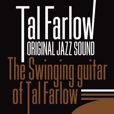 Original Jazz Sound: The Swinging Guitar of Tal Farlow - Tal Farlow